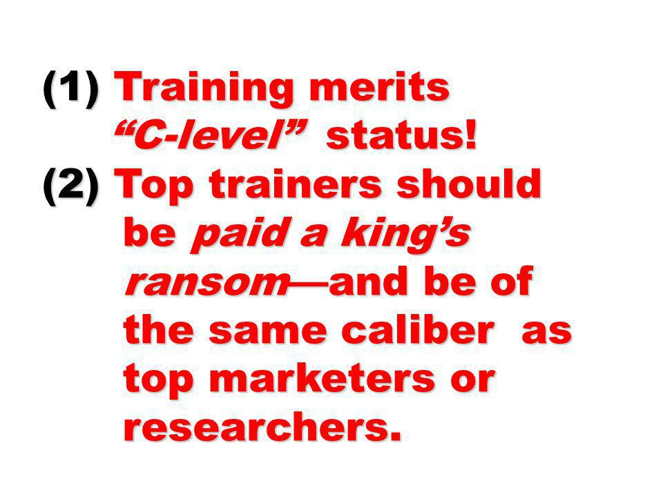(1) Training merits C-level status! (2) Top trainers should
