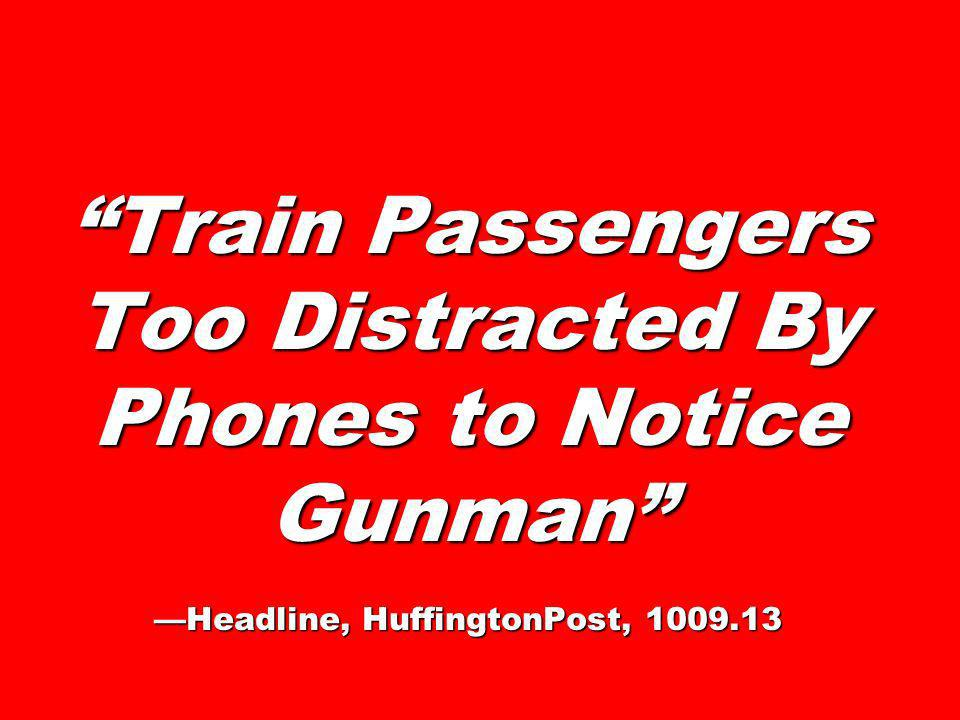 Train Passengers Too Distracted By Phones to Notice Gunman —Headline, HuffingtonPost,