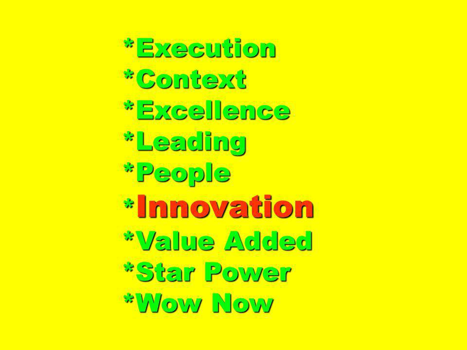 *Execution *Context *Excellence *Leading *People *Innovation
