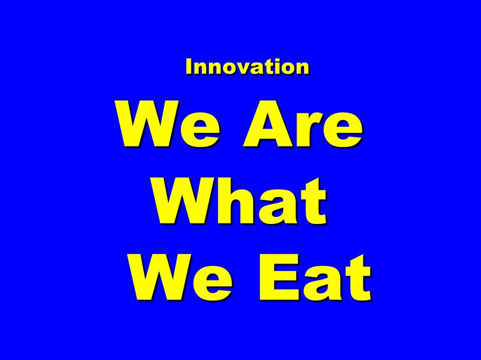 Innovation We Are What We Eat