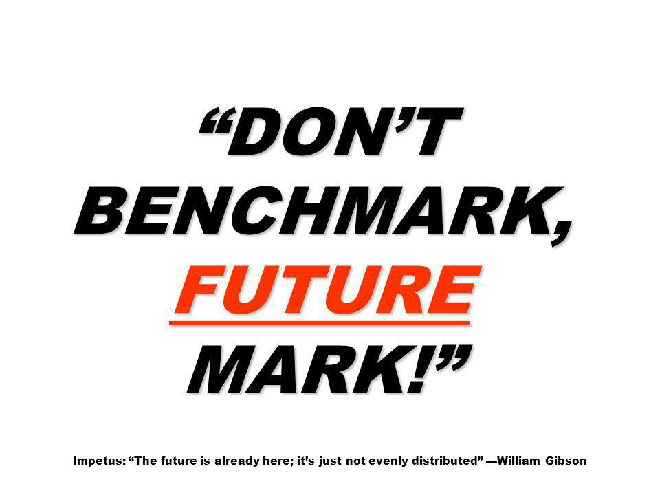 DON'T BENCHMARK, FUTURE MARK