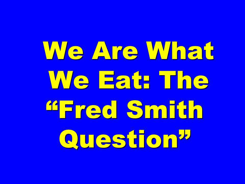 We Are What We Eat: The Fred Smith Question