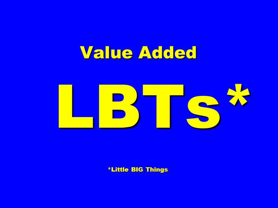 Value Added LBTs* *Little BIG Things