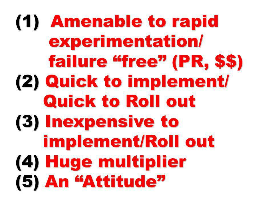 (1) Amenable to rapid experimentation/ failure free (PR, $$)