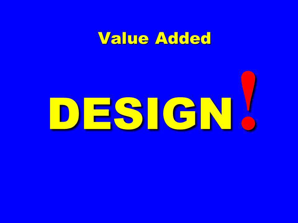 Value Added DESIGN!