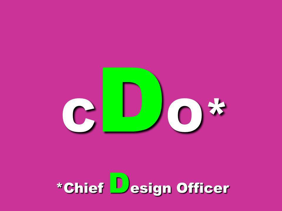 CDO* *Chief Design Officer