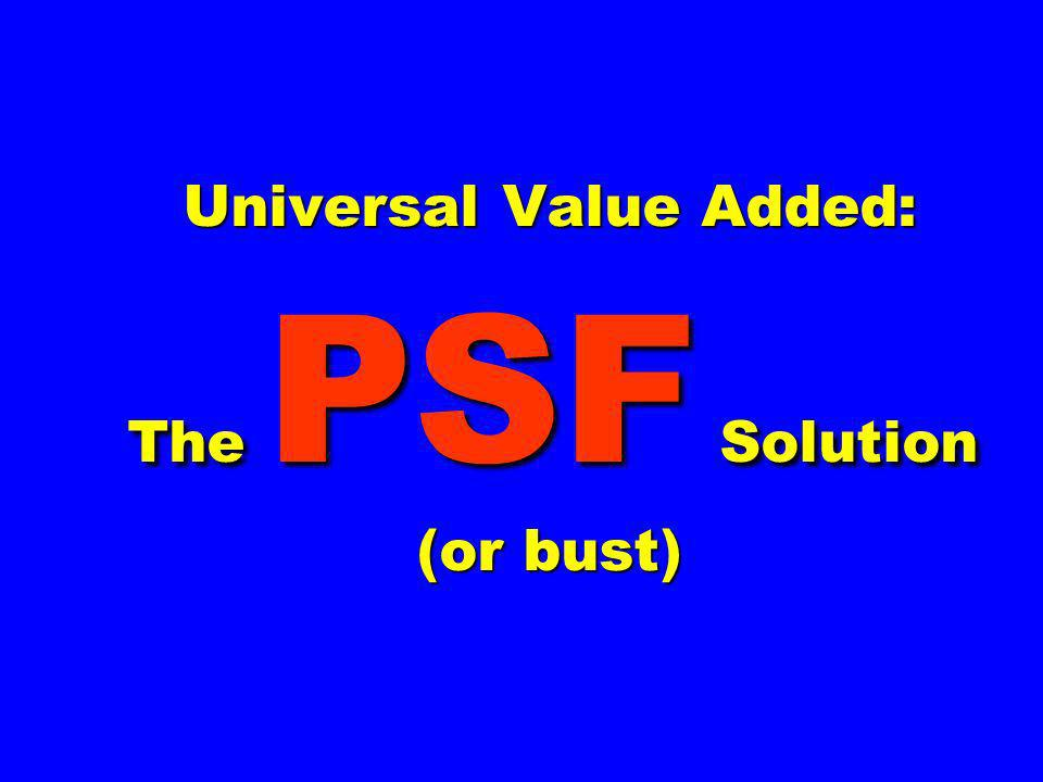 Universal Value Added: The PSF Solution (or bust)