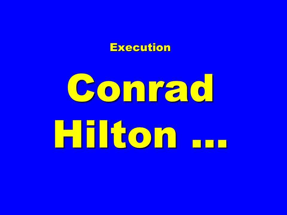 Execution Conrad Hilton …