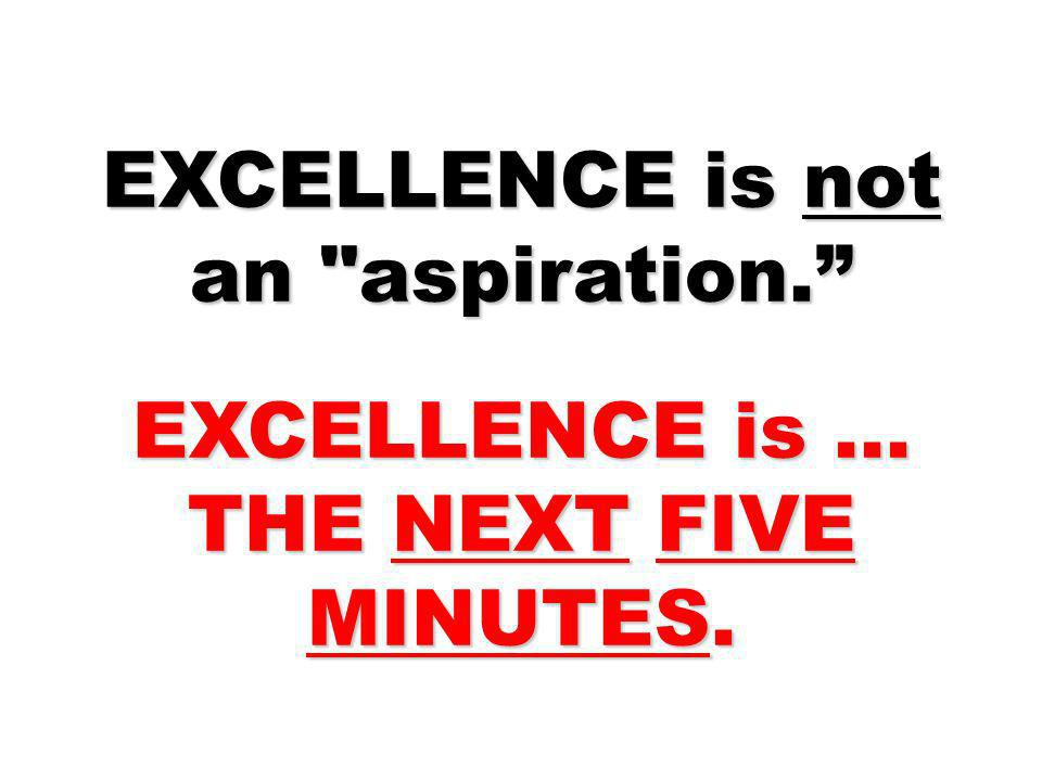 EXCELLENCE is not an aspiration.