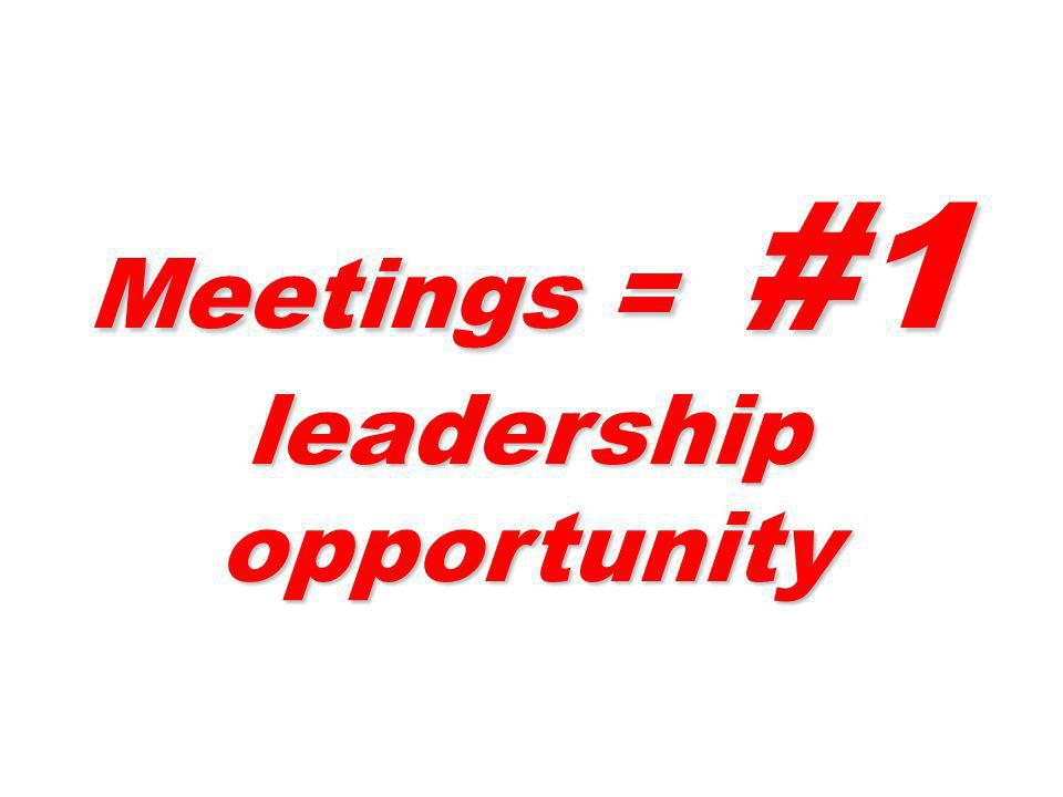Meetings = #1 leadership opportunity
