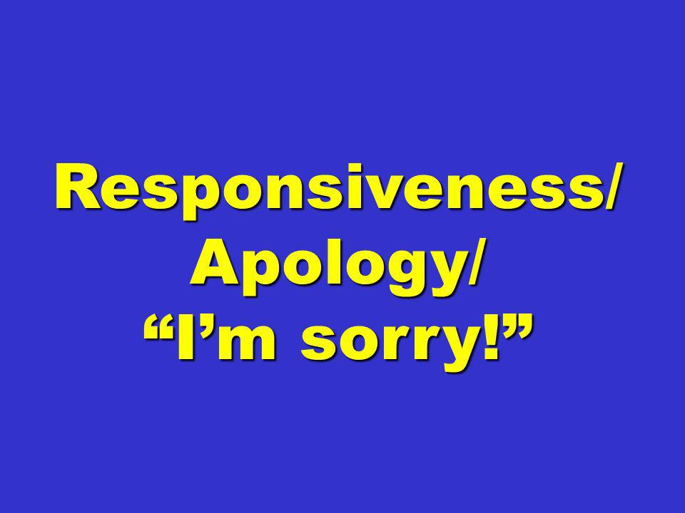 Responsiveness/ Apology/ I'm sorry!