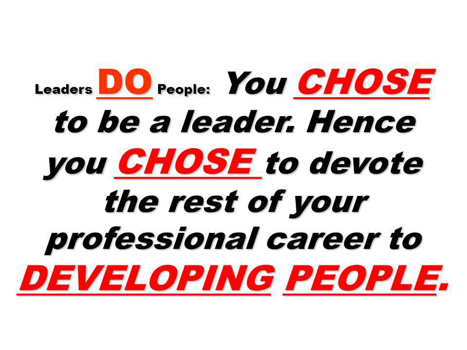 Leaders DO People: You CHOSE to be a leader