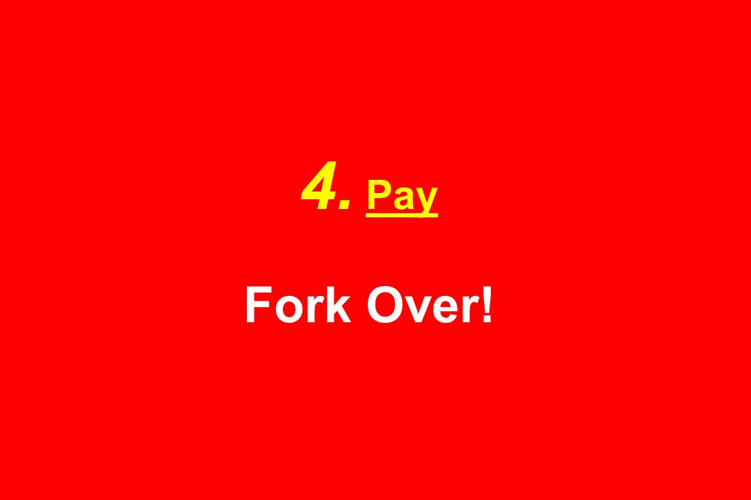 4. Pay Fork Over!