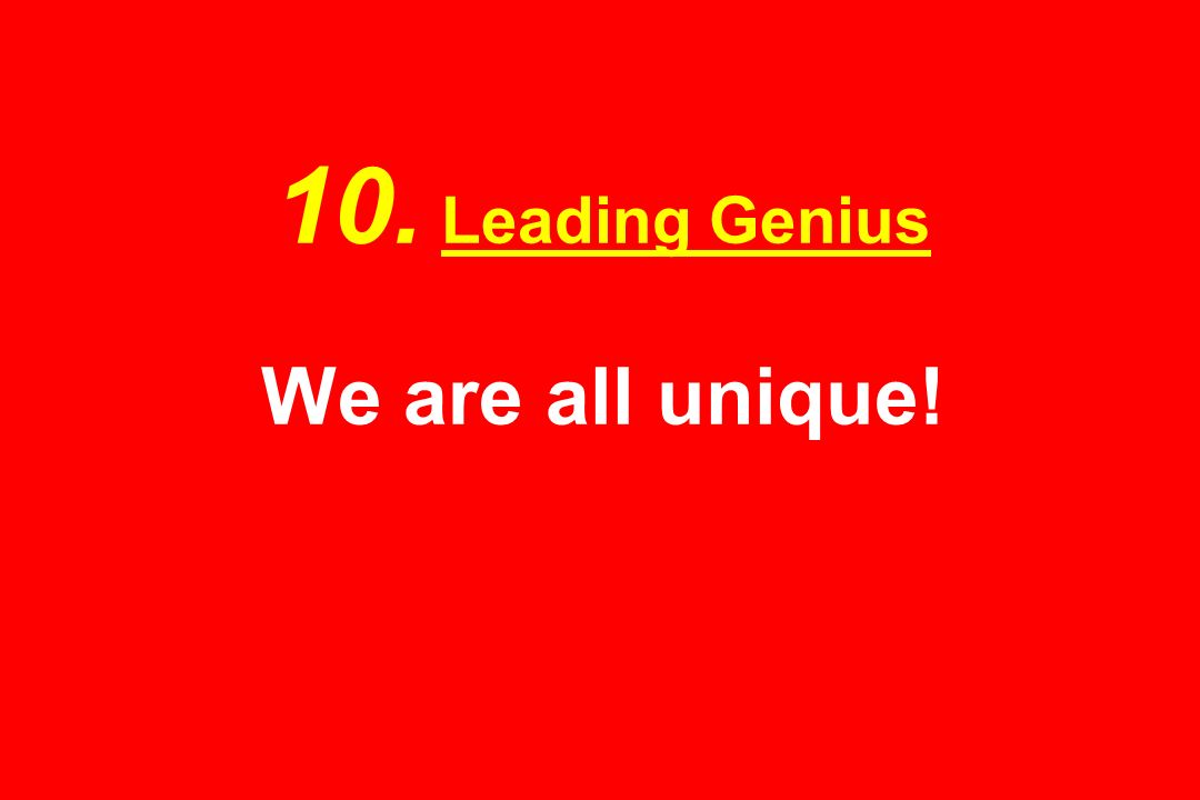 10. Leading Genius We are all unique!