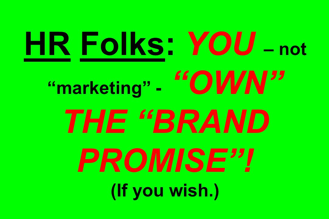 HR Folks: YOU – not marketing - OWN THE BRAND PROMISE