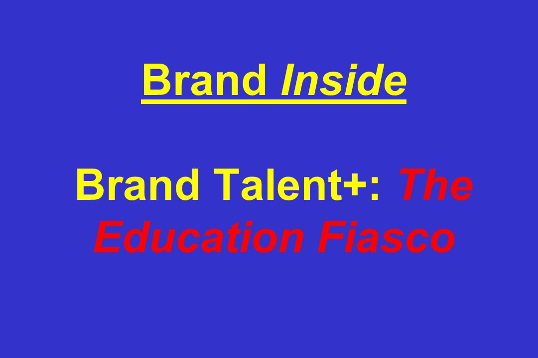 Brand Inside Brand Talent+: The Education Fiasco