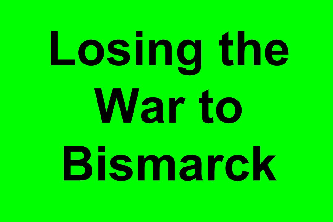 Losing the War to Bismarck