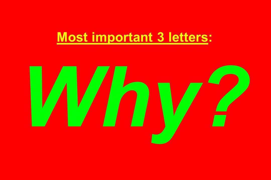 Most important 3 letters: Why