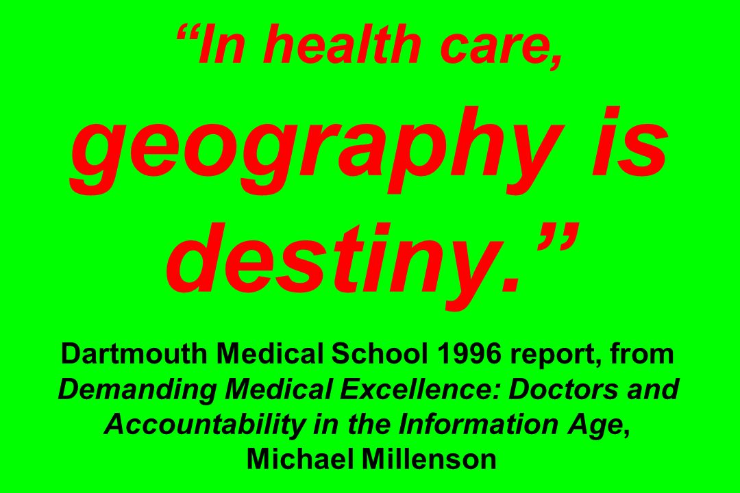 In health care, geography is destiny