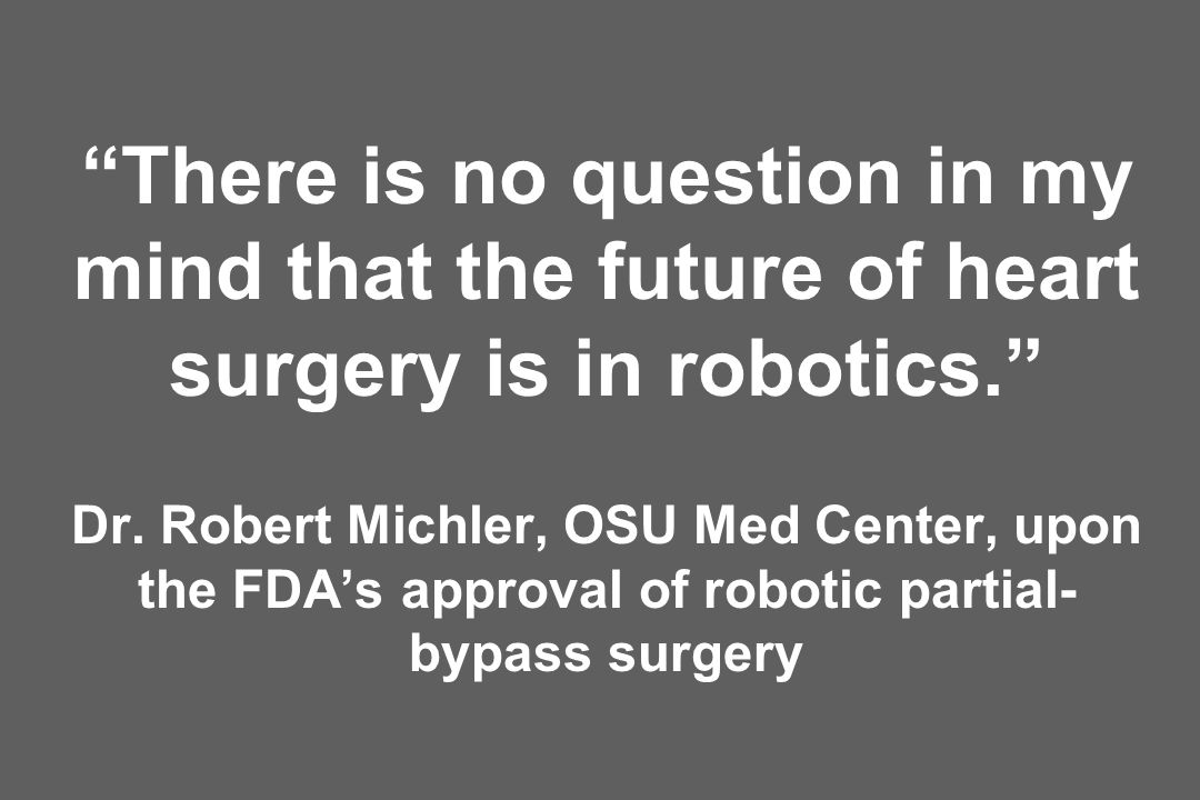 There is no question in my mind that the future of heart surgery is in robotics. Dr.