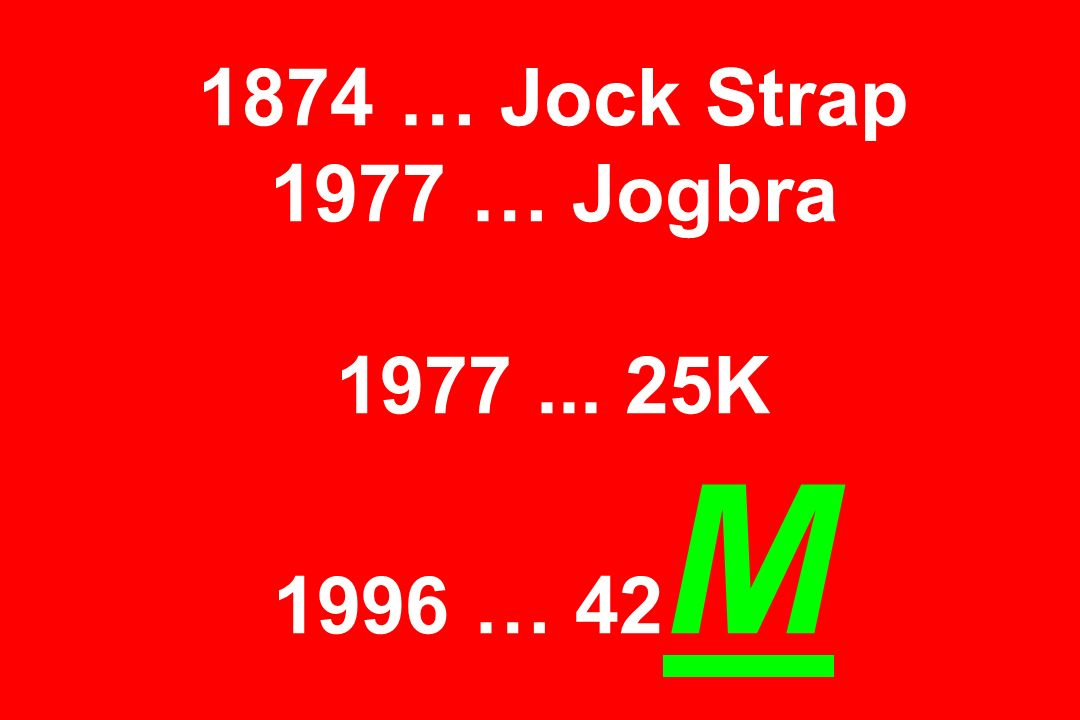 1874 … Jock Strap 1977 … Jogbra 1977 ... 25K 1996 … 42M
