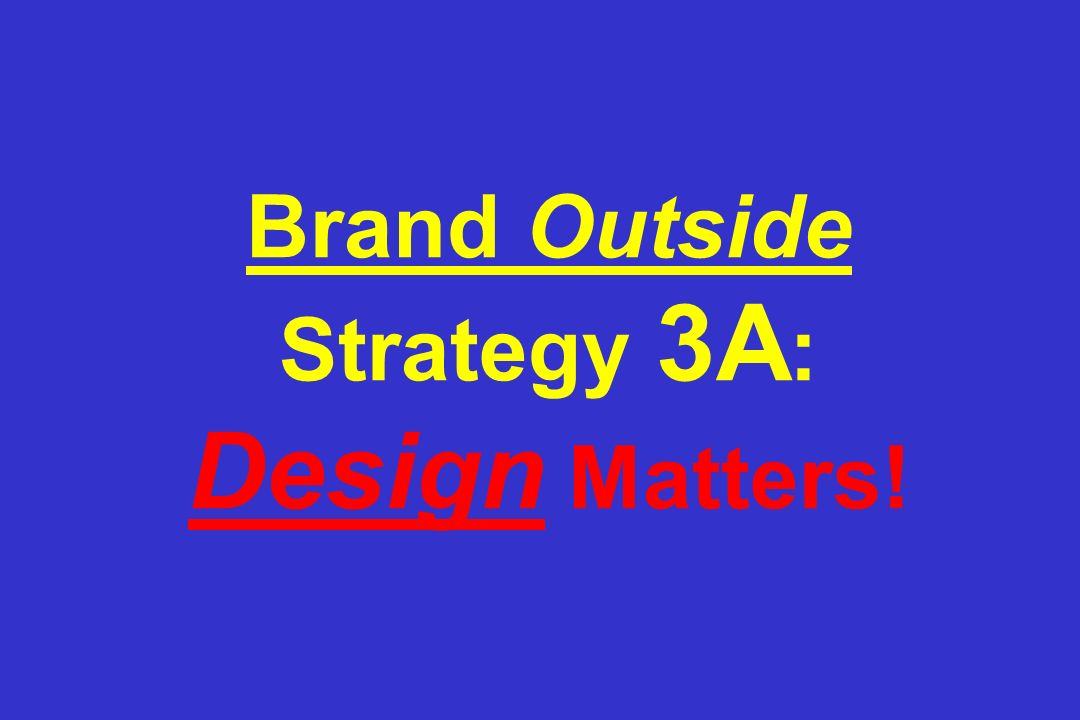 Brand Outside Strategy 3A: Design Matters!