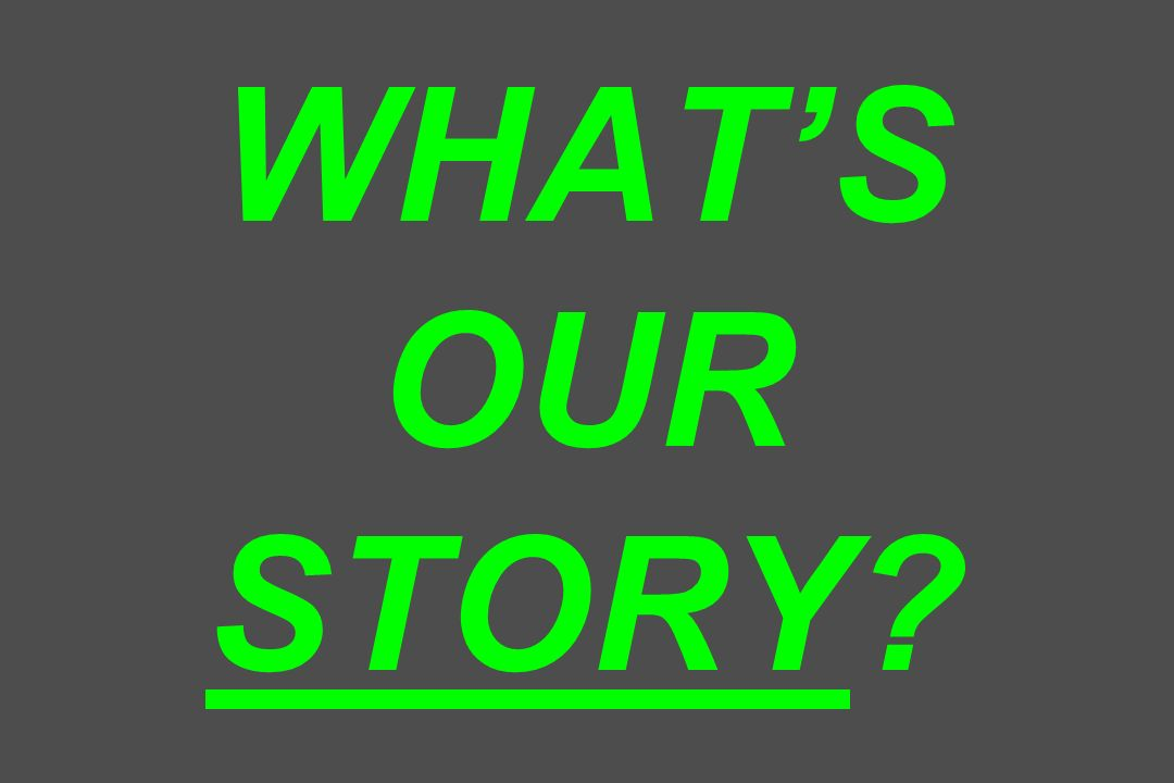 WHAT'S OUR STORY
