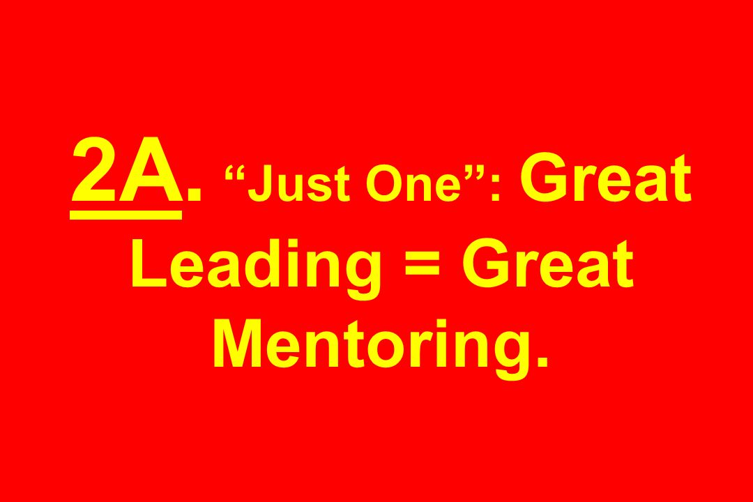 2A. Just One : Great Leading = Great Mentoring.