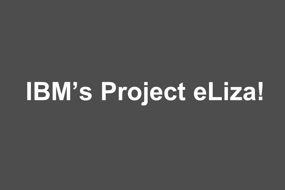 IBM's Project eLiza!