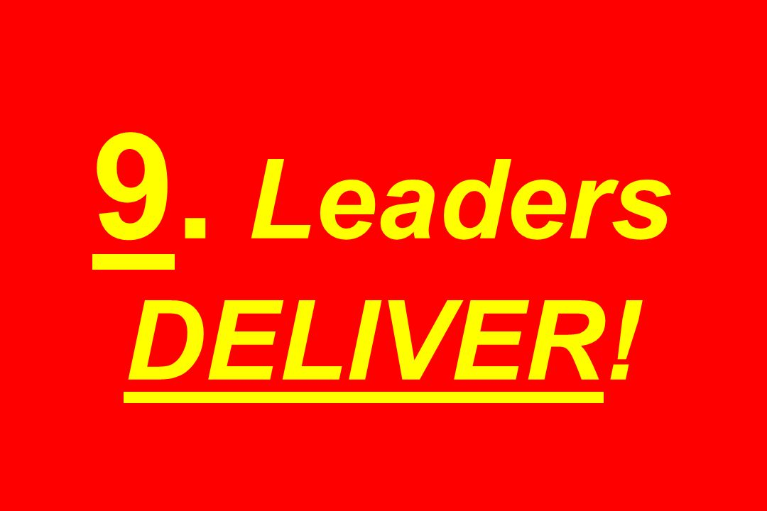 9. Leaders DELIVER!