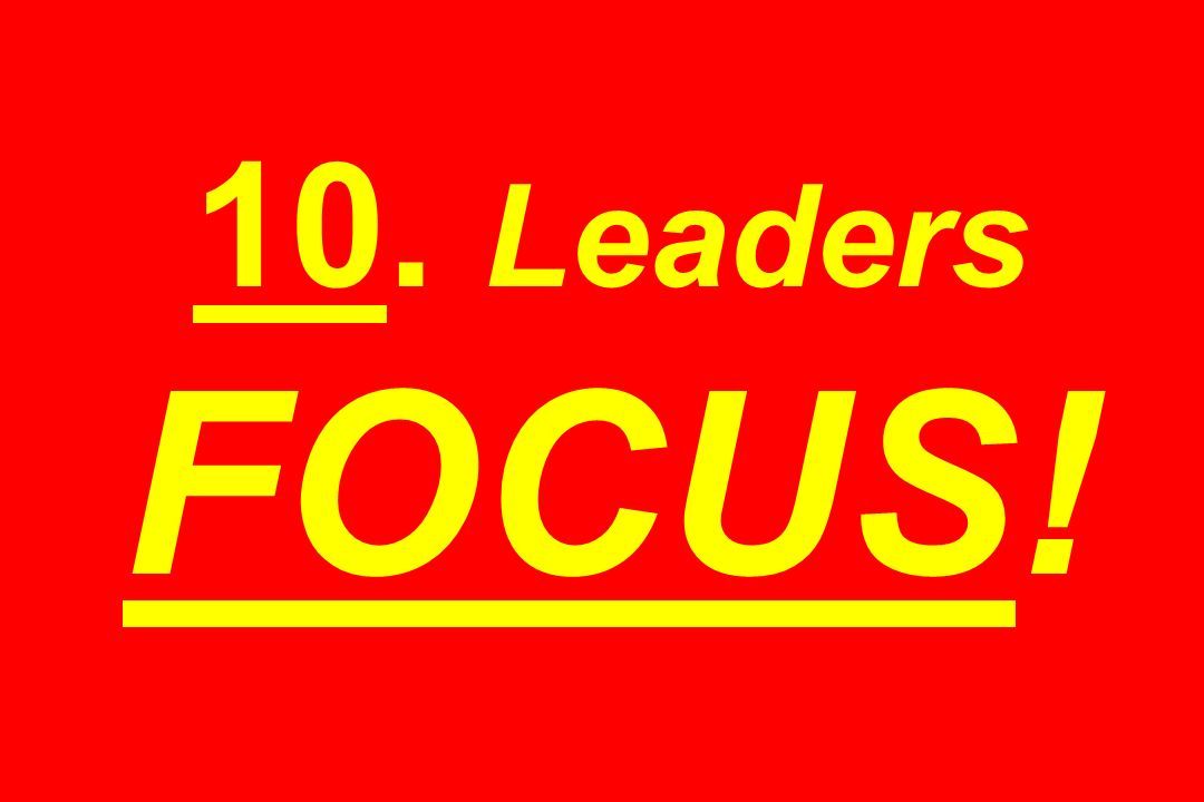 10. Leaders FOCUS!