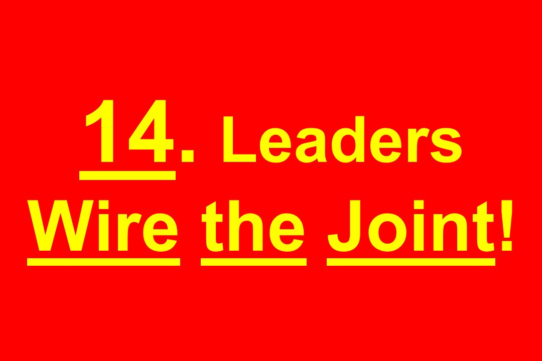 14. Leaders Wire the Joint!