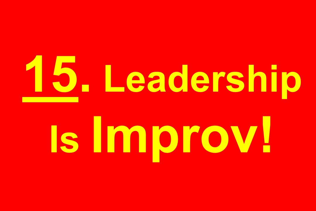 15. Leadership Is Improv!
