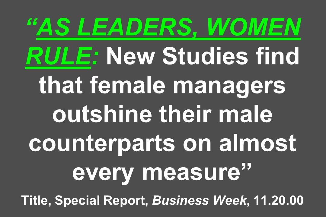 AS LEADERS, WOMEN RULE: New Studies find that female managers outshine their male counterparts on almost every measure Title, Special Report, Business Week, 11.20.00