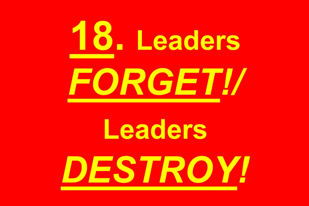 18. Leaders FORGET!/ Leaders DESTROY!