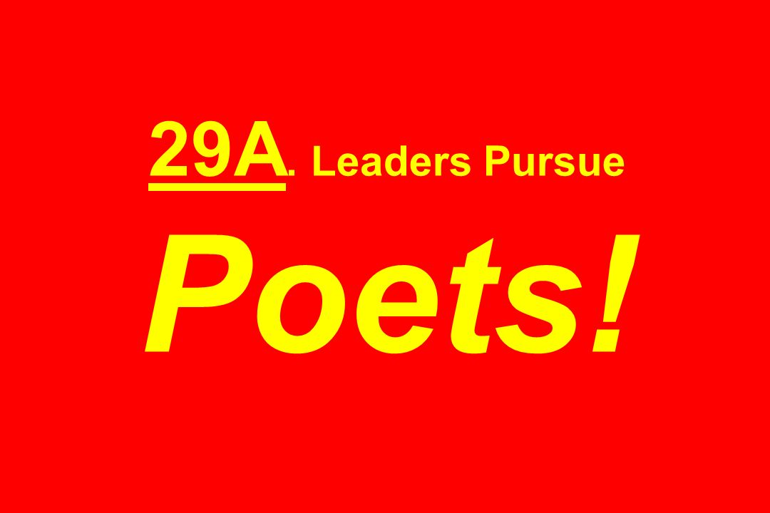 29A. Leaders Pursue Poets!