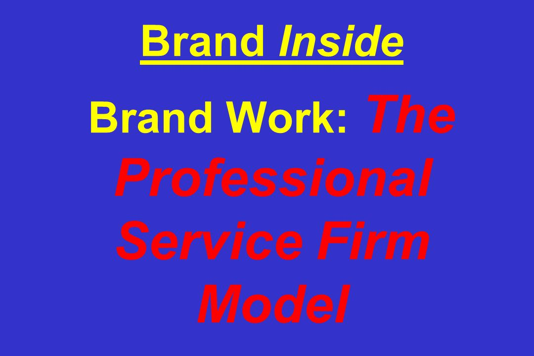 Brand Inside Brand Work: The Professional Service Firm Model