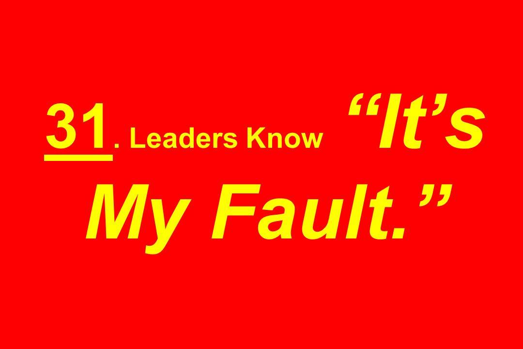 31. Leaders Know It's My Fault.