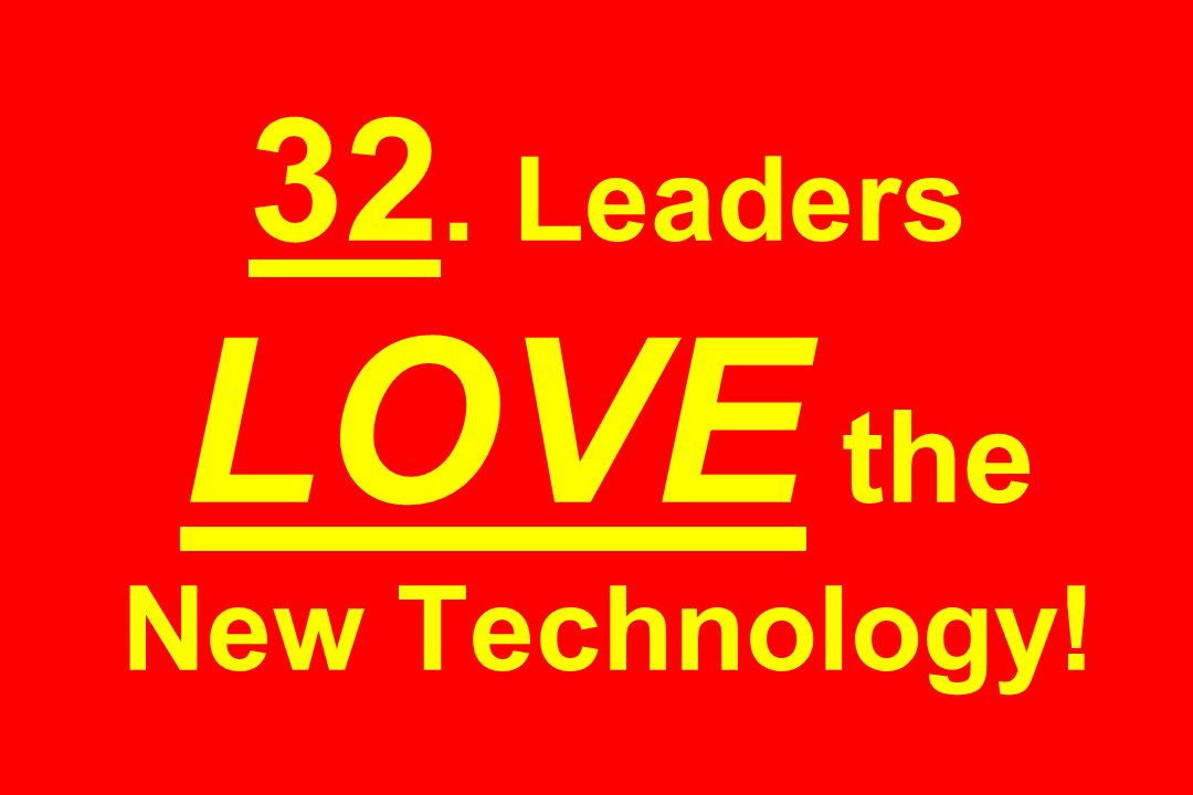 32. Leaders LOVE the New Technology!