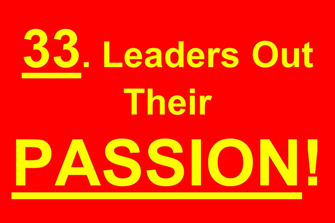 33. Leaders Out Their PASSION!