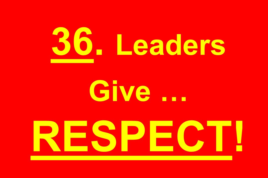 36. Leaders Give … RESPECT!