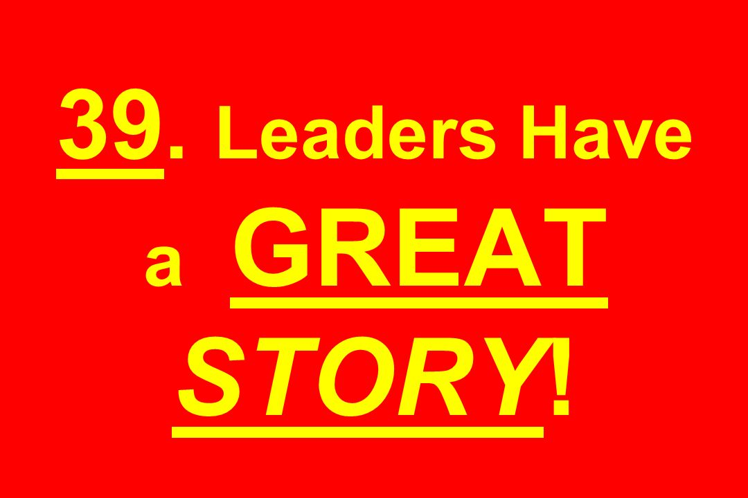 39. Leaders Have a GREAT STORY!