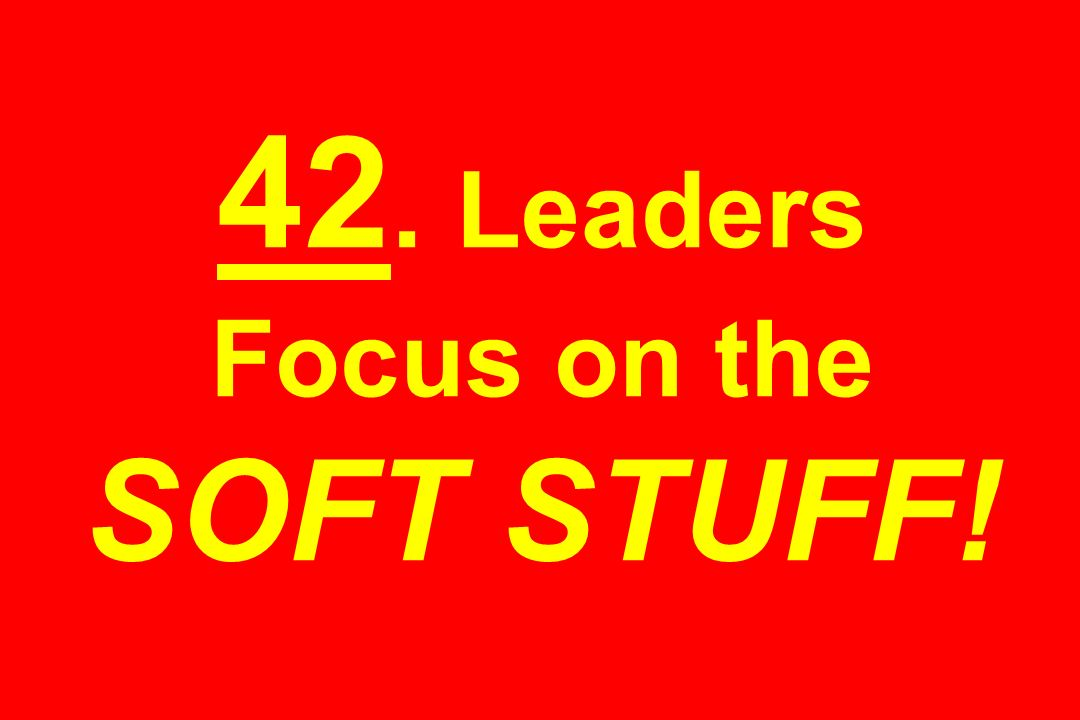 42. Leaders Focus on the SOFT STUFF!
