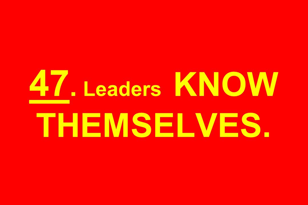 47. Leaders KNOW THEMSELVES.