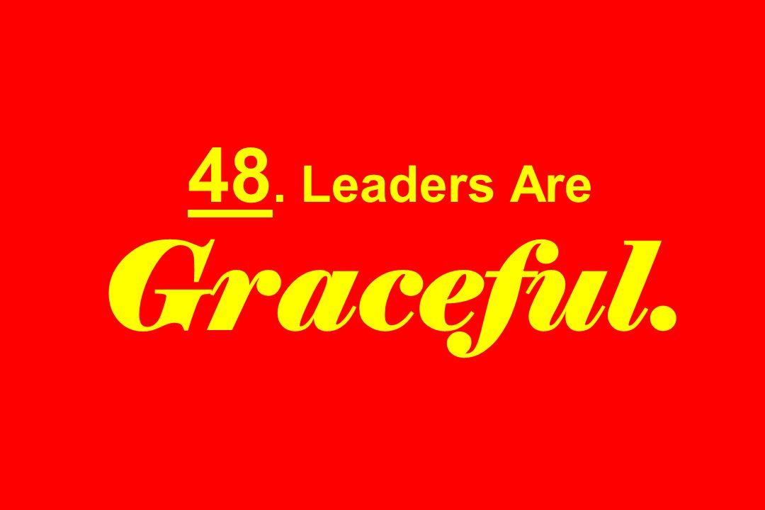 48. Leaders Are Graceful.