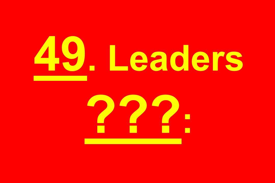 49. Leaders :