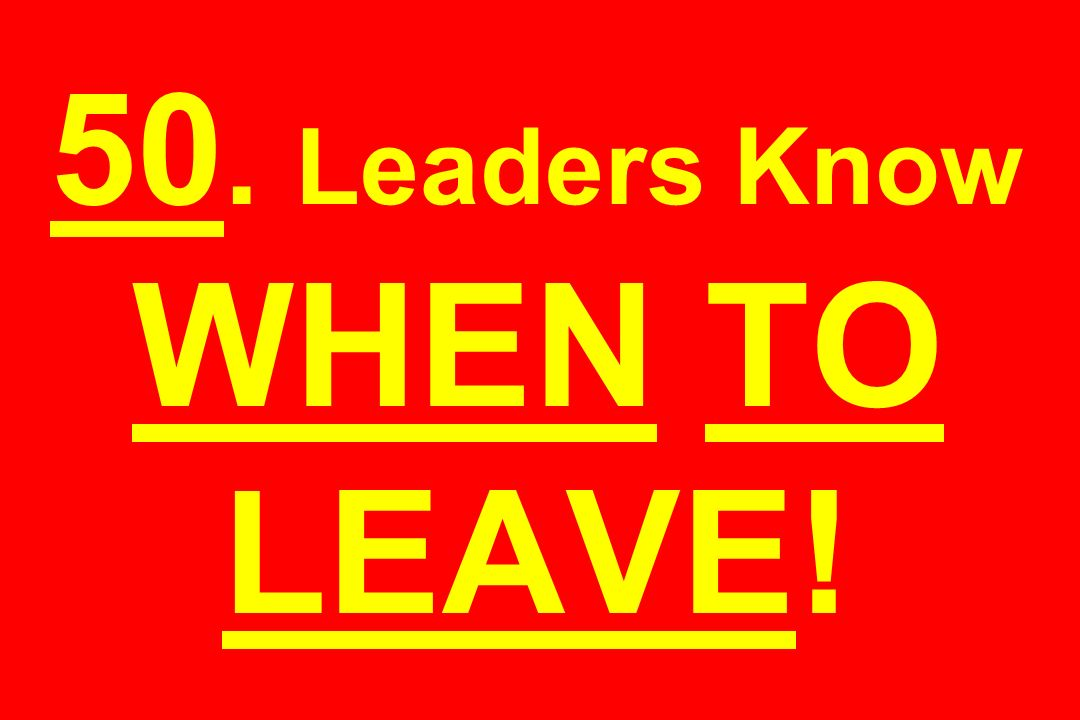 50. Leaders Know WHEN TO LEAVE!
