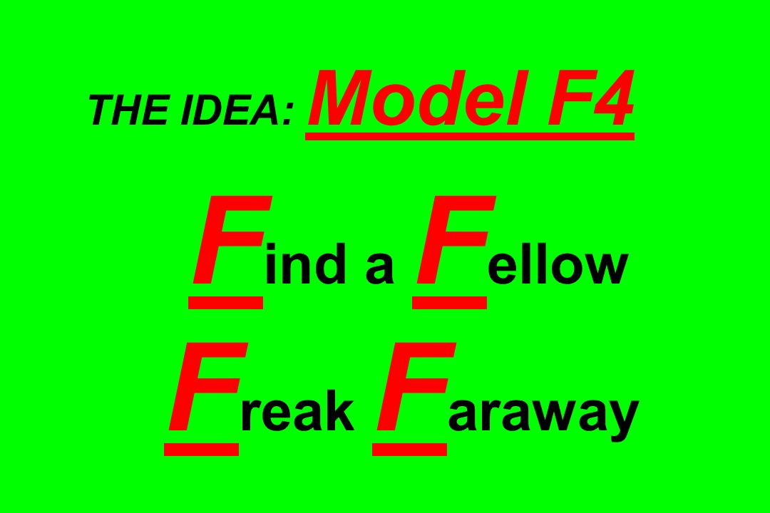 THE IDEA: Model F4 Find a Fellow Freak Faraway