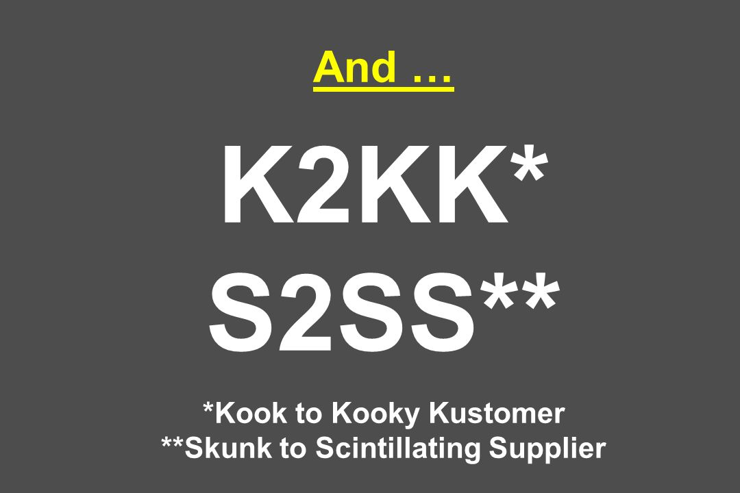 And … K2KK. S2SS. Kook to Kooky Kustomer