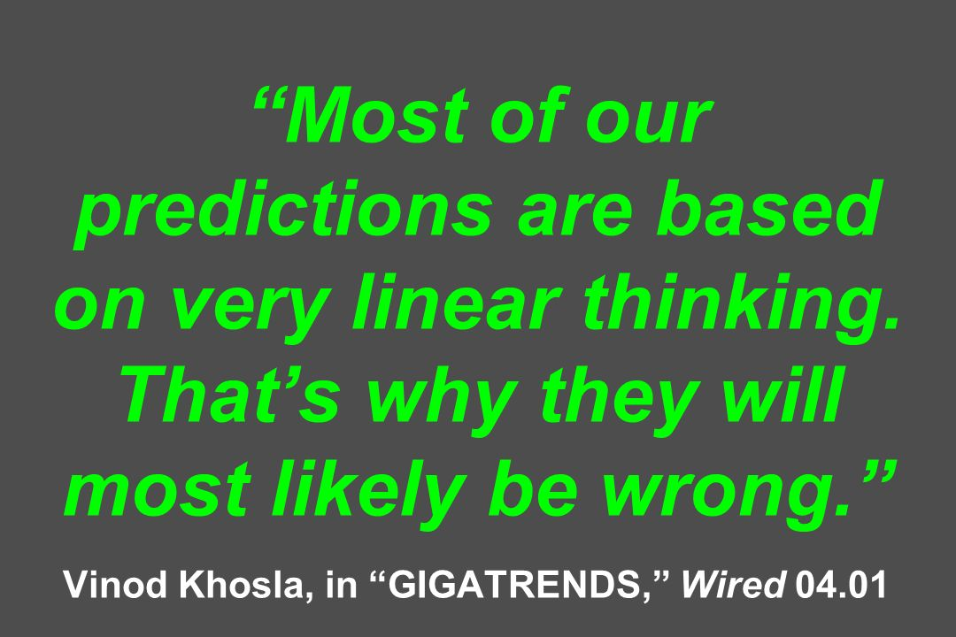 Most of our predictions are based on very linear thinking